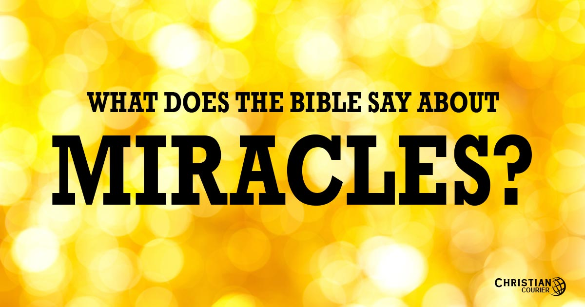 What Does The Bible Say About Miracles Christian Courier