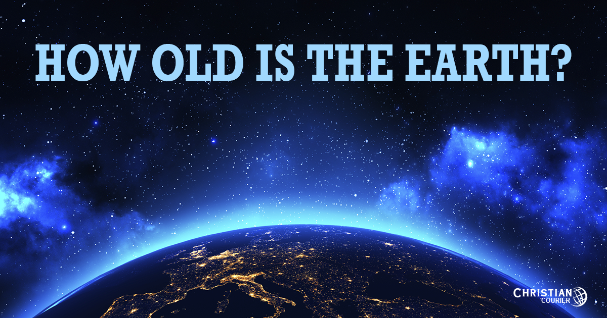 How Old Is the Earth? : Christian Courier