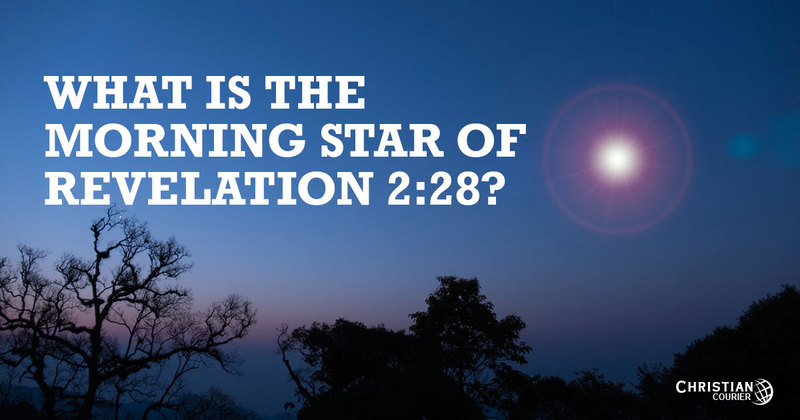 What Is The Morning Star Of Revelation 228 Christian Courier